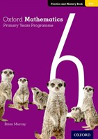 Oxford Mathematics Primary Years Programme Practice and Mastery Book 6