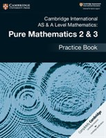 Cambridge International AS & A-Level Mathematics Pure Mathematics 2&3 Practice Book