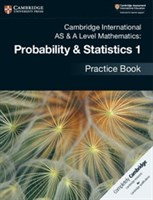 Cambridge International AS & A-Level Mathematics Mechanics Probability and Statistics 1 Practice Book