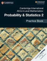 Cambridge International AS & A-Level Mathematics Mechanics Probability and Statistics 2 Practice Book