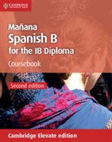 Manana Spanish B Course for the IB Diploma Coursebook Cambridge Elevate Edition (2 Years)