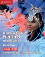 Le Monde en Francais French B Course for the IB Diploma Coursebook