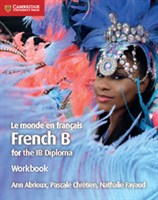 Le Monde en Français French B Course for the IB Diploma Workbook