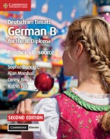 Deutsch im Einsatz German B Course for the IB Diploma Teacher's Resource with Cambridge Elevate
