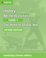 History for the IB Diploma: Paper 1: The Move to Global War Cambridge Elevate Edition (2Yr)
