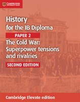 History for the IB Diploma: Paper 2: The Cold War: Superpower Tensions and Rivalries Cambridge Elevate edition (2Yr) Rivalries