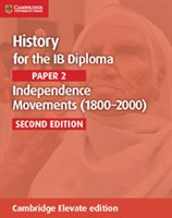 History for the IB Diploma: Paper 2: Independence Movements Cambridge Elevate edition (2Yr)