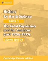 History for the IB Diploma Paper 3: The Great Depression and the Americas (mid 1920s–1939) Cambridge Elevate edition (2Yr)