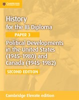 History for the IB Diploma Paper 3: Political Developments in the United States (1945–1980) and Canada (1945–1982) Elevate edition (2Yr)