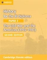History for the IB Diploma Paper 3: The Cold War and the Americas (1945–1981) Cambridge Elevate edition (2Yr)