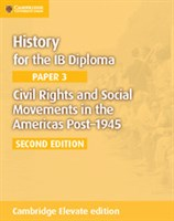 History for the IB Diploma Paper 3: Civil Rights and Social Movements in the Americas Post-1946 Cambridge Elevate edition (2Yr)