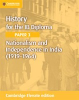 History for the IB Diploma Paper 3: Nationalism and Independence in India (1919–1964) Cambridge Elevate edition (2Yr)