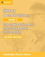 History for the IB Diploma Paper 3: The Soviet Union and Post-Soviet Russia (1924–2000) Cambridge Elevate edition (2Yr)