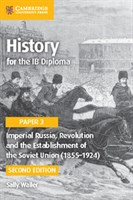 History for the IB Diploma Paper 3: Imperial Russia, Revolution and the Establishment of the Soviet Union (1855–1924)