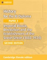 History for the IB Diploma Paper 3: Imperial Russia, Revolution and the Establishment of the Soviet Union (1855–1924) Cambridge Elevate edition (2Yr)