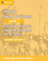 History for the IB Diploma Paper 3: European States in the Interwar Years (1918–1939) Cambridge Elevate edition (2Yr)
