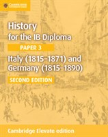 History for the IB Diploma Paper 3: Italy (1815–1871) and Germany (1815–1890) Cambridge Elevate edition (2Yr)