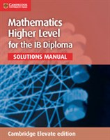 Mathematics for the IB Diploma: Mathematics Higher Level Solutions Manual Cambridge Elevate (2Yr)