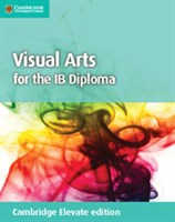 Visual Arts for the IB Diploma Coursebook Cambridge Elevate edition (2Yr)