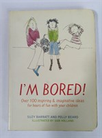 I'm Bored: Inspiring and Imaginative Ideas for Hours of Fun with Your Kids Paperback