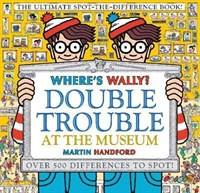 Wheres Wally? Double Trouble at the Museum: The Ultimate Spot-the-Difference Book!