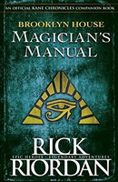 Kane Chronicles: Brooklyn House Magician's Manual